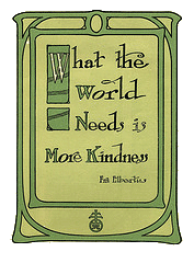 """What the world needs is more kindess"" - Fra Elbertus"